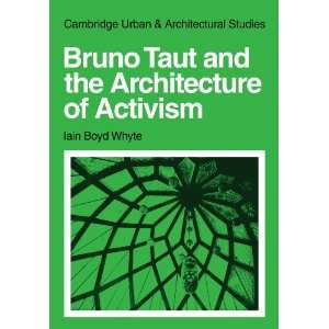 Bruno Taut and the Architecture of Activism (Cambridge