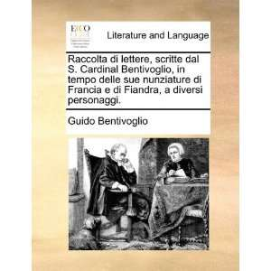 Raccolta di lettere, scritte dal S. Cardinal Bentivoglio