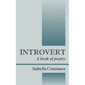 Introvert: A book of poetry (9781432765439): Isabella Constance: Books
