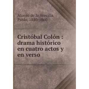 cuatro actos y en verso: Pablo, 1810 1860 Alonso de la Avecilla: Books
