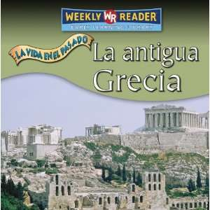 La Antigua Grecia/Ancient Greece (La Vida En El Pasado/Life Long Ago
