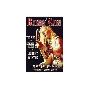: Raisin` Cain Wild & Raucous Story of Johnny Winter [PB,2010]: Books