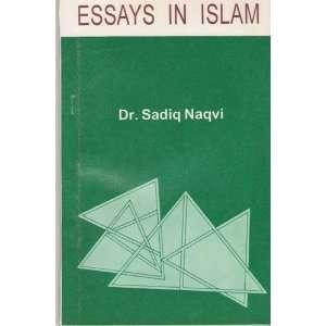 Essays in Islam: Sadiq Naqvi: Books