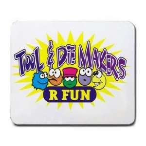 TOOL & DIE MAKERS R FUN Mousepad: Office Products
