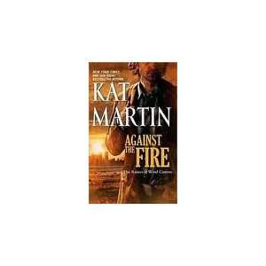 Against the Fire Publisher Mira; Original edition Kat Martin Books