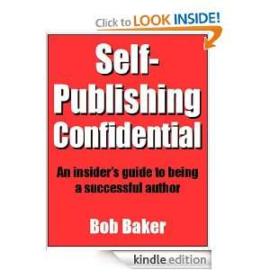 Self Publishing Confidential: An insiders guide to being a successful