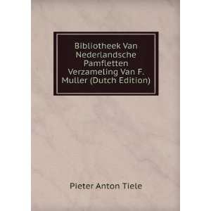 Verzameling Van F. Muller (Dutch Edition): Pieter Anton Tiele: Books