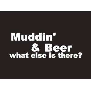 #033 Muddin And Beer What Else Is There? Bumper Sticker