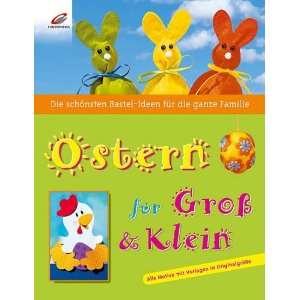 Ostern für GroÃ? & Klein. Die schönsten Bastelideen