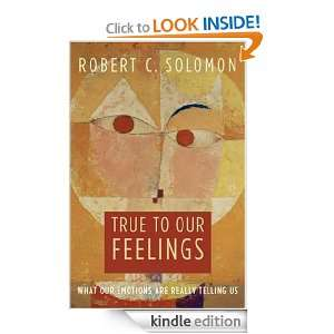 True to Our Feelings What Our Emotions Are Really Telling Us Robert