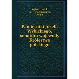 Józefa Wybickiego, senatora wojewody Królestwa polskiego