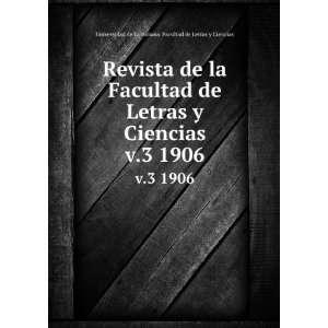 Revista de la Facultad de Letras y Ciencias. v.3 1906