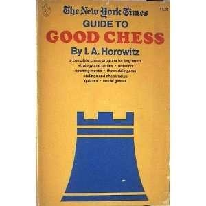 he New York imes guide o good chess, I. A Horowiz Books