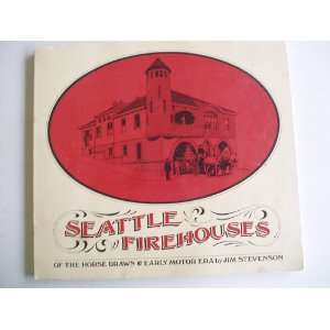 Seattle Firehouses of the Horse Drawn and Early Motor Era
