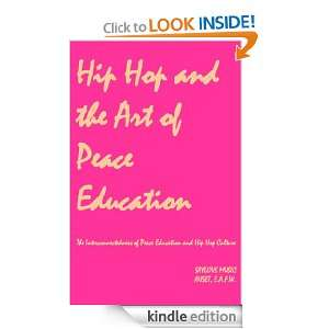 Hip Hop and the Art of Peace Education Auset, E.A.F.W.