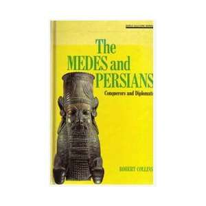 The Medes and Persians Conquerors and Diplomats Robert
