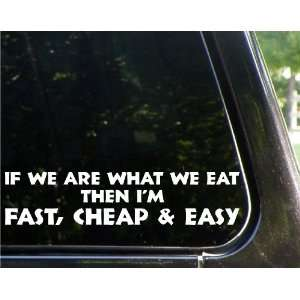 we are what we eat   Im fast cheap and easy   funny decal / sticker