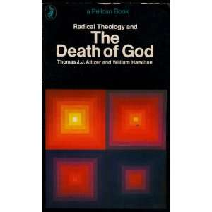 Radical theology and the death of God WILLIAM HAMILTON