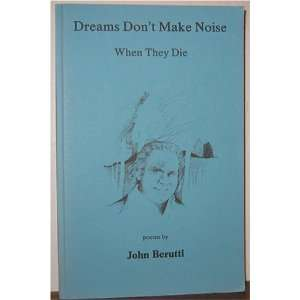 Dreams Dont Make Noise When They Die John Berutti Books