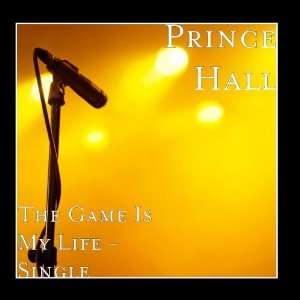 The Game Is My Life   Single Prince Hall Music