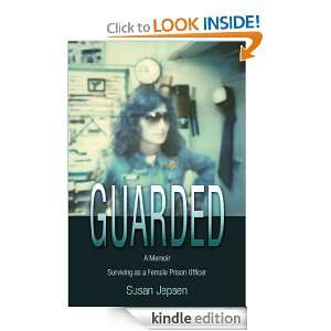 Guarded: Surviving as a Female Prison Officer A Memoir: Susan S