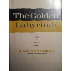 Golden Labyrinth. A Study of British Drama: G. Wilson Knight: Books