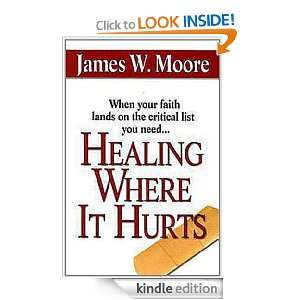 Healing Where It Hurts: James W. Moore:  Kindle Store