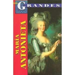 Maria Antonieta: Reina de Francia = Marie Antoinetta (Los
