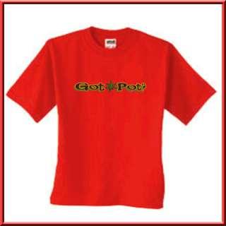 Got Pot? Funny Marijuana WEED Shirt S L,XL,2X,3X,4X,5X