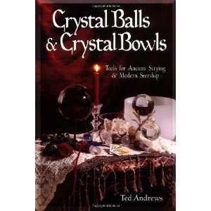 Crystal Balls & Crystal Bowls: Tools for Ancient Scrying