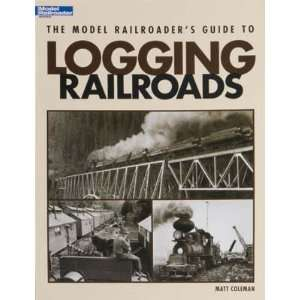Kalmbach   Model RRs Guide to Logging Railroads (Books) Toys & Games