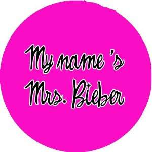 My Name Is Mrs. Bieber   Button/Pin/Badge   1.25 diameter