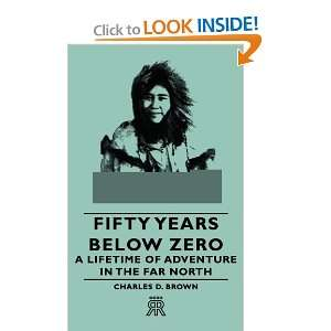 Fifty Years Below Zero   A Lifetime Of Adventure In The