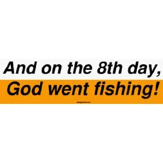 And on the 8th day, God went fishing MINIATURE Sticker
