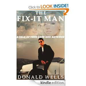 The Fix it Man (A Story Of True Love And Revenge) Donald Wells