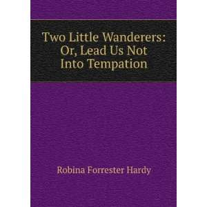 Two Little Wanderers: Or, Lead Us Not Into Tempation