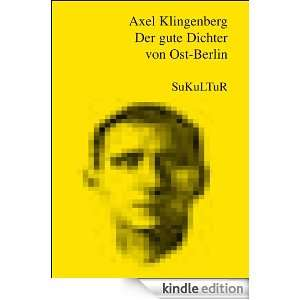 Der gute Dichter von Ost Berlin (German Edition) Axel Klingenberg