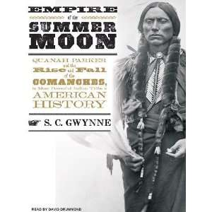 Empire of the Summer Moon Quanah Parker and the Rise and