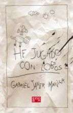 HE JUGADO CON LOBOS   GABRIEL JANER MANILA. Resumen del libro y