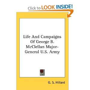 Life And Campaigns Of George B. McClellan Major General U.S. Army G
